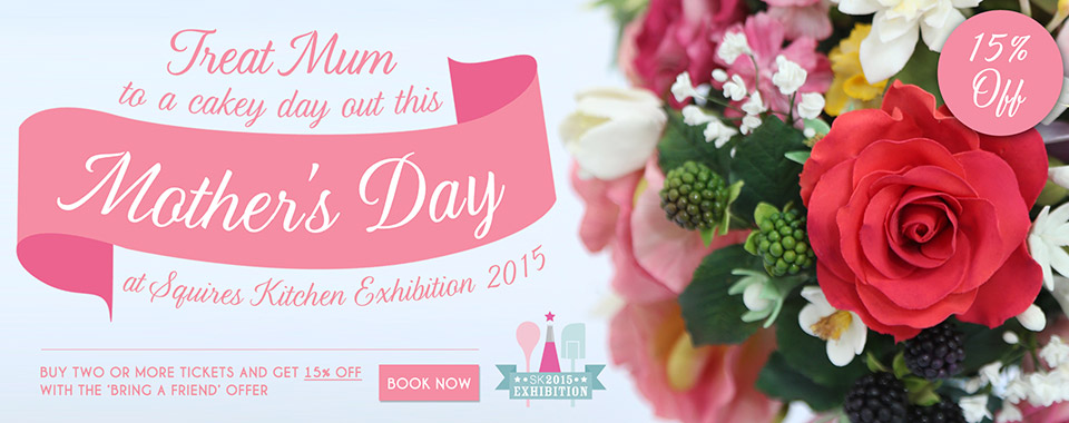 Treat Mum to a cakey day out this Mothers Day at Squires Kitchen Exhibition 2015.